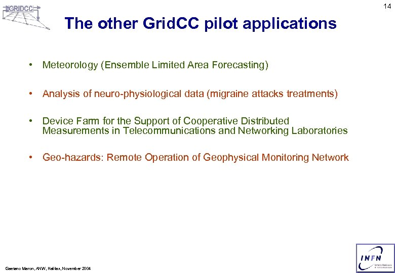 14 The other Grid. CC pilot applications • Meteorology (Ensemble Limited Area Forecasting) •