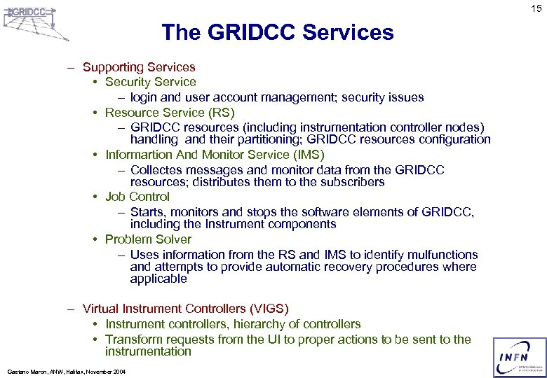 15 The GRIDCC Services – Supporting Services • Security Service – login and user