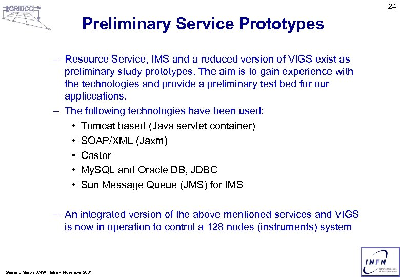 24 Preliminary Service Prototypes – Resource Service, IMS and a reduced version of VIGS
