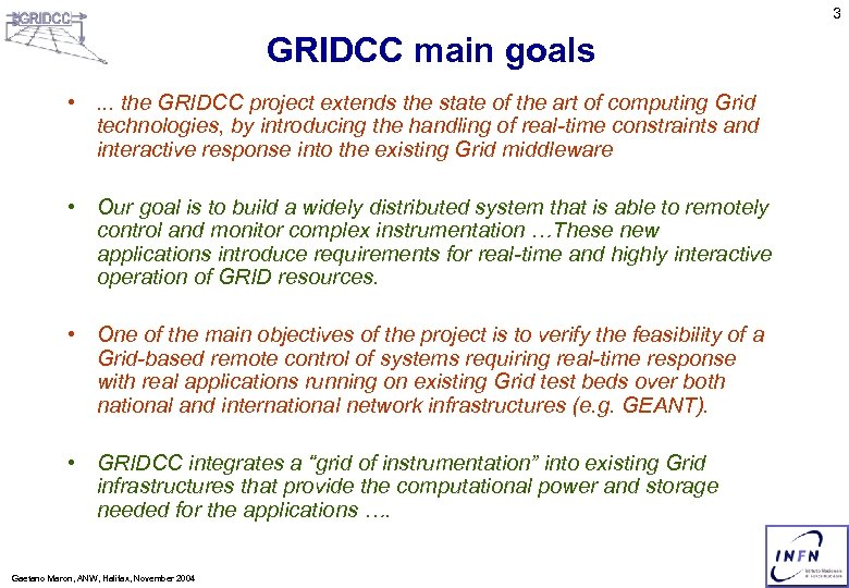 3 GRIDCC main goals • . . . the GRIDCC project extends the state