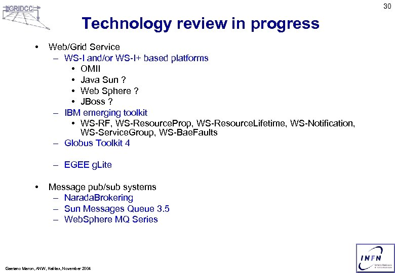 30 Technology review in progress • Web/Grid Service – WS I and/or WS I+