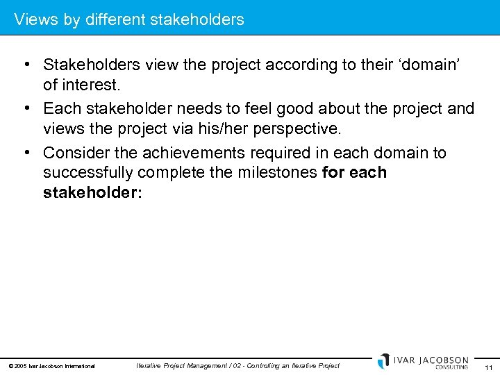 Views by different stakeholders • Stakeholders view the project according to their 'domain' of