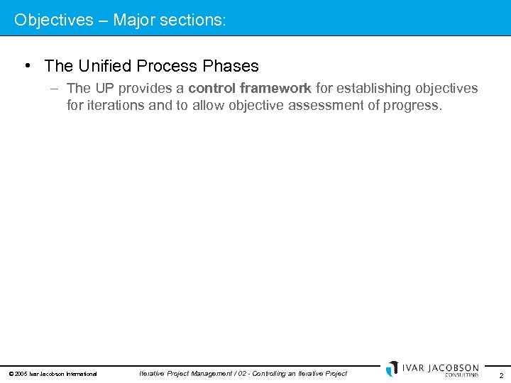 Objectives – Major sections: • The Unified Process Phases – The UP provides a