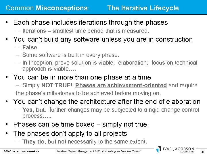 Common Misconceptions: The Iterative Lifecycle • Each phase includes iterations through the phases –