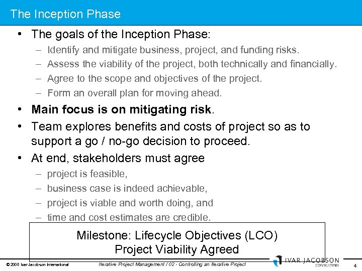 The Inception Phase • The goals of the Inception Phase: – – Identify and