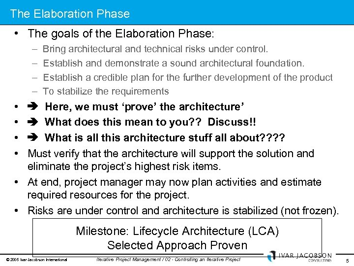 The Elaboration Phase • The goals of the Elaboration Phase: – – Bring architectural