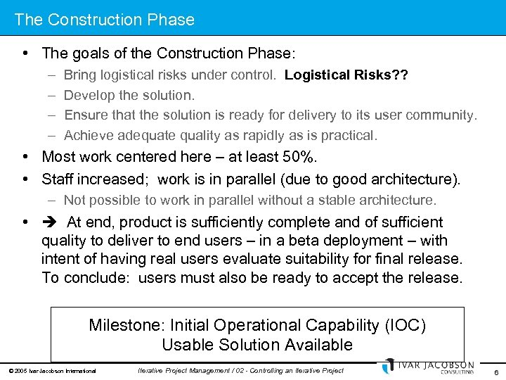 The Construction Phase • The goals of the Construction Phase: – – Bring logistical