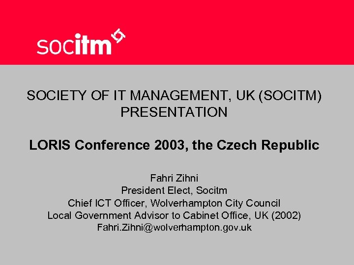 SOCIETY OF IT MANAGEMENT, UK (SOCITM) PRESENTATION LORIS Conference 2003, the Czech Republic Fahri