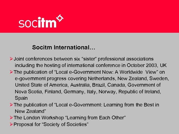 "Socitm International… ØJoint conferences between six ""sister"" professional associations including the hosting of international"