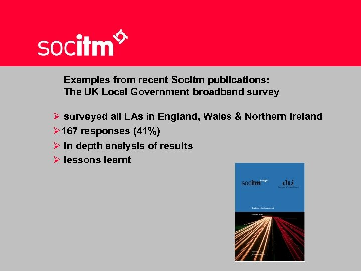 Examples from recent Socitm publications: The UK Local Government broadband survey Ø surveyed all