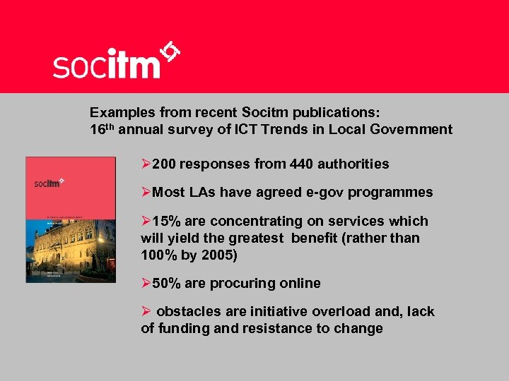 Examples from recent Socitm publications: 16 th annual survey of ICT Trends in Local