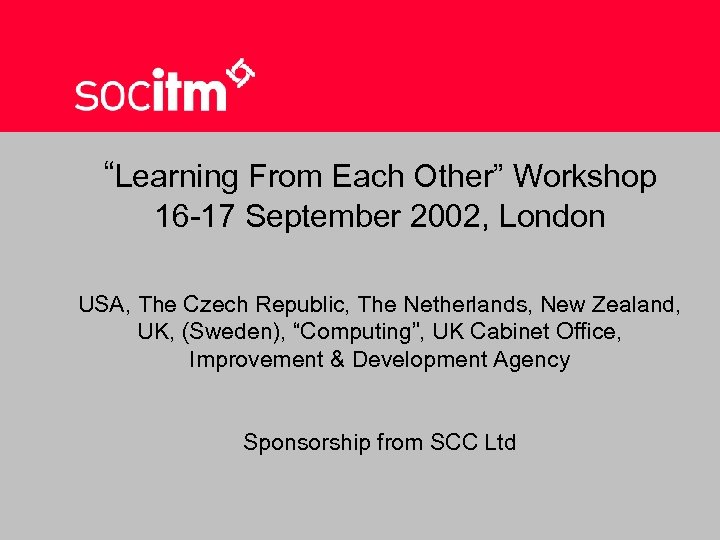 """Learning From Each Other"" Workshop 16 -17 September 2002, London USA, The Czech Republic,"