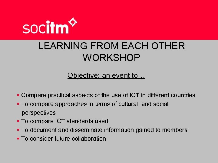 LEARNING FROM EACH OTHER WORKSHOP Objective: an event to… § Compare practical aspects of