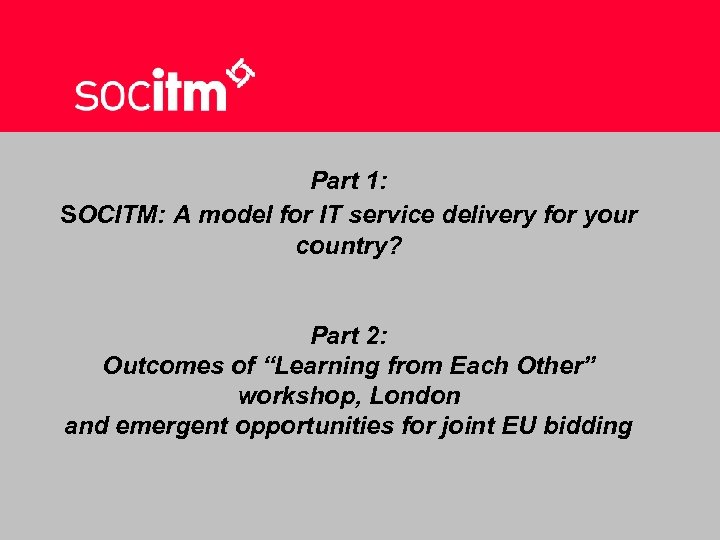 Part 1: SOCITM: A model for IT service delivery for your country? Part 2:
