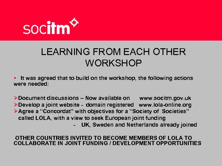LEARNING FROM EACH OTHER WORKSHOP § It was agreed that to build on the