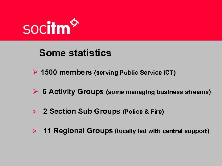 Some statistics Ø 1500 members (serving Public Service ICT) Ø 6 Activity Groups (some
