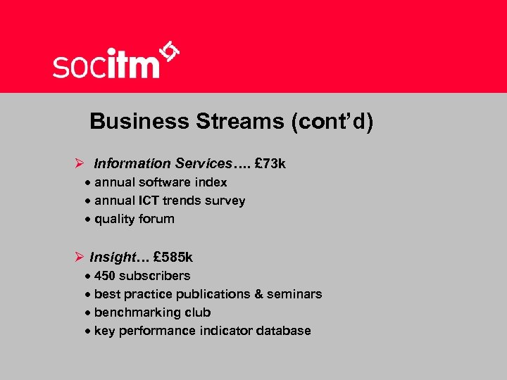 Business Streams (cont'd) Ø Information Services…. £ 73 k · annual software index ·