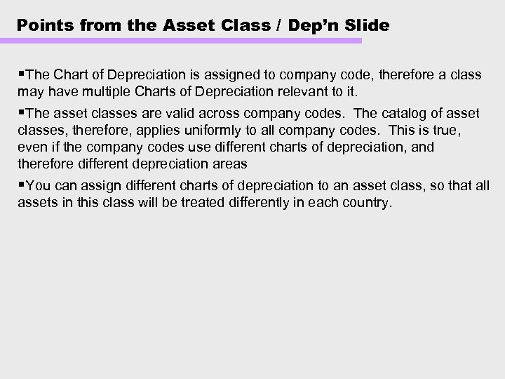 Points from the Asset Class / Dep'n Slide §The Chart of Depreciation is assigned