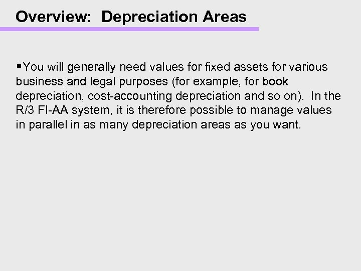 Overview: Depreciation Areas §You will generally need values for fixed assets for various business