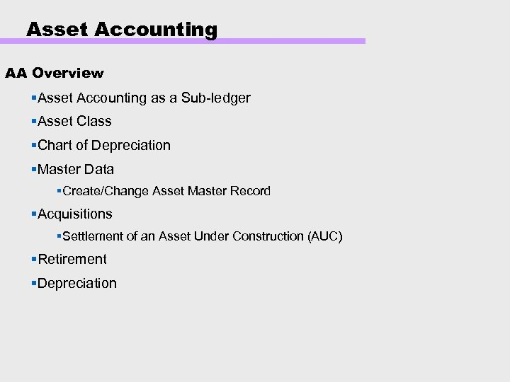 Asset Accounting AA Overview §Asset Accounting as a Sub-ledger §Asset Class §Chart of Depreciation