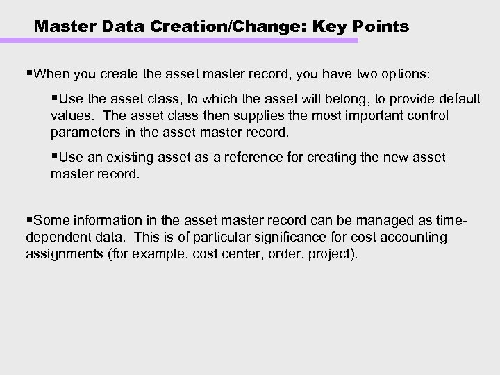 Master Data Creation/Change: Key Points §When you create the asset master record, you have
