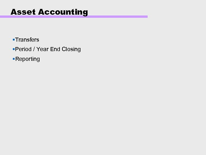 Asset Accounting §Transfers §Period / Year End Closing §Reporting