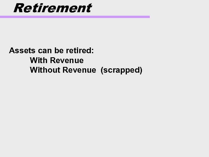 Retirement Assets can be retired: With Revenue Without Revenue (scrapped)