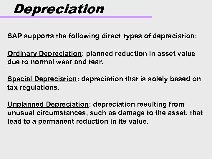 Depreciation SAP supports the following direct types of depreciation: Ordinary Depreciation: planned reduction in