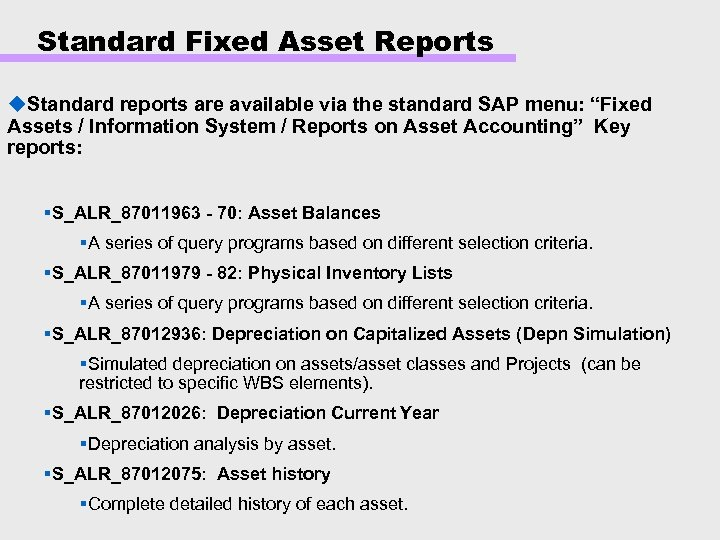 Standard Fixed Asset Reports u. Standard reports are available via the standard SAP menu: