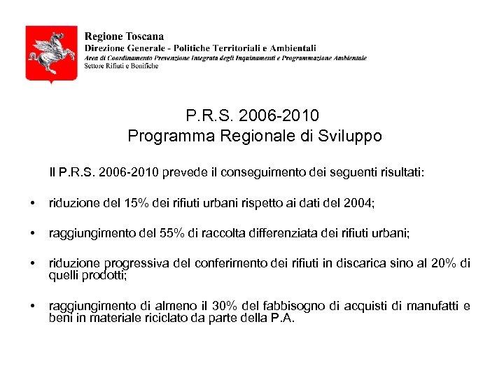 P. R. S. 2006 -2010 Programma Regionale di Sviluppo Il P. R. S. 2006