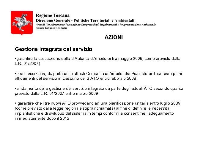 AZIONI Gestione integrata del servizio • garantire la costituzione delle 3 Autorità d'Ambito entro