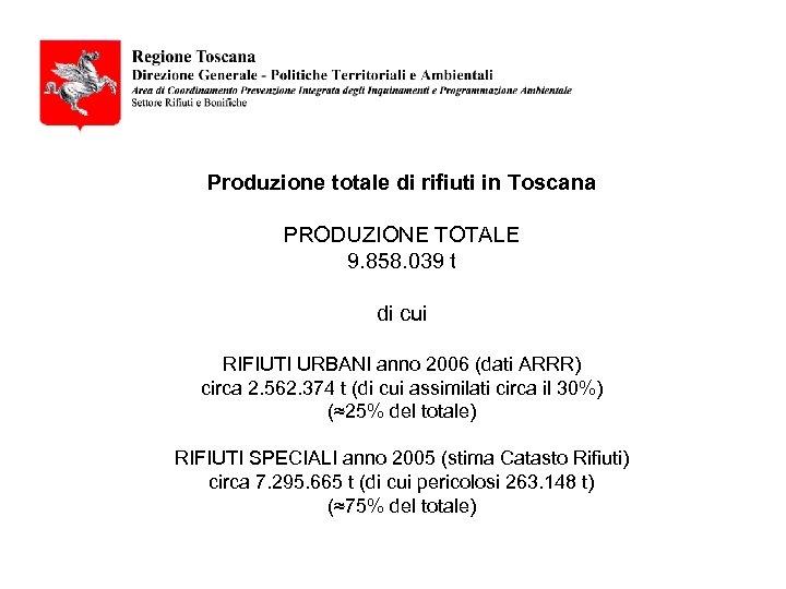 Produzione totale di rifiuti in Toscana PRODUZIONE TOTALE 9. 858. 039 t di cui