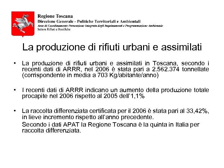 La produzione di rifiuti urbani e assimilati • La produzione di rifiuti urbani e