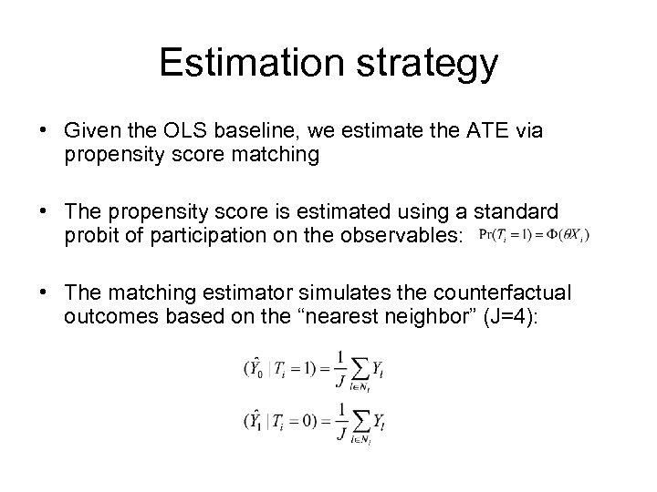 Estimation strategy • Given the OLS baseline, we estimate the ATE via propensity score