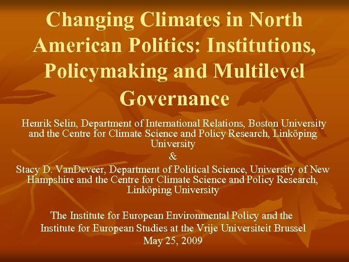 Changing Climates in North American Politics: Institutions, Policymaking and Multilevel Governance Henrik Selin, Department