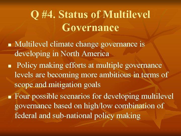 Q #4. Status of Multilevel Governance n n n Multilevel climate change governance is