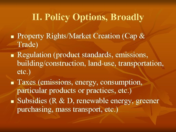 II. Policy Options, Broadly n n Property Rights/Market Creation (Cap & Trade) Regulation (product