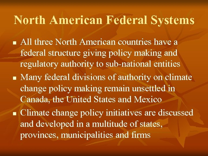 North American Federal Systems n n n All three North American countries have a