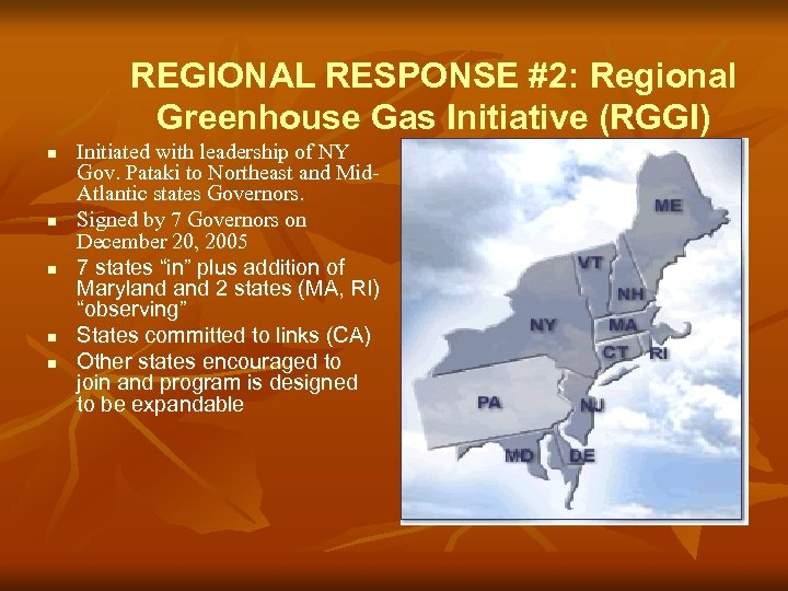 REGIONAL RESPONSE #2: Regional Greenhouse Gas Initiative (RGGI) n n n Initiated with leadership