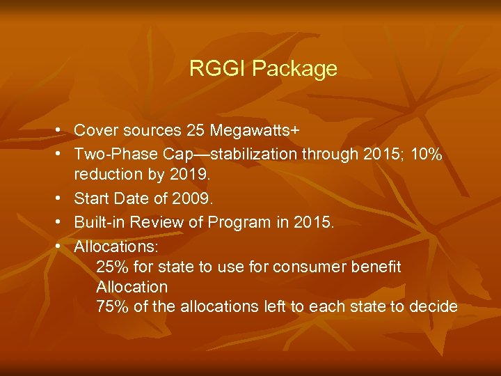 RGGI Package • Cover sources 25 Megawatts+ • Two-Phase Cap—stabilization through 2015; 10% reduction