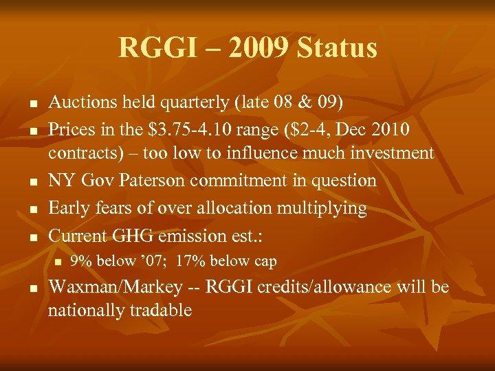 RGGI – 2009 Status n n n Auctions held quarterly (late 08 & 09)