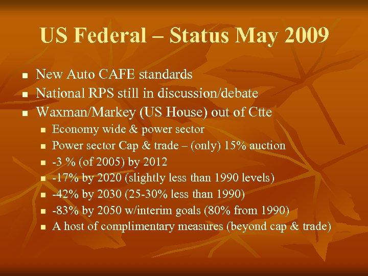 US Federal – Status May 2009 n n n New Auto CAFE standards National