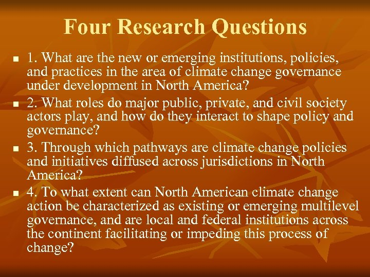 Four Research Questions n n 1. What are the new or emerging institutions, policies,