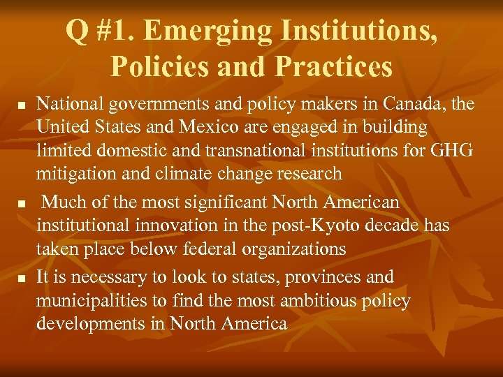 Q #1. Emerging Institutions, Policies and Practices n n n National governments and policy