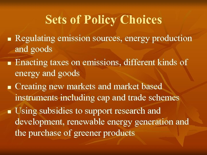 Sets of Policy Choices n n Regulating emission sources, energy production and goods Enacting