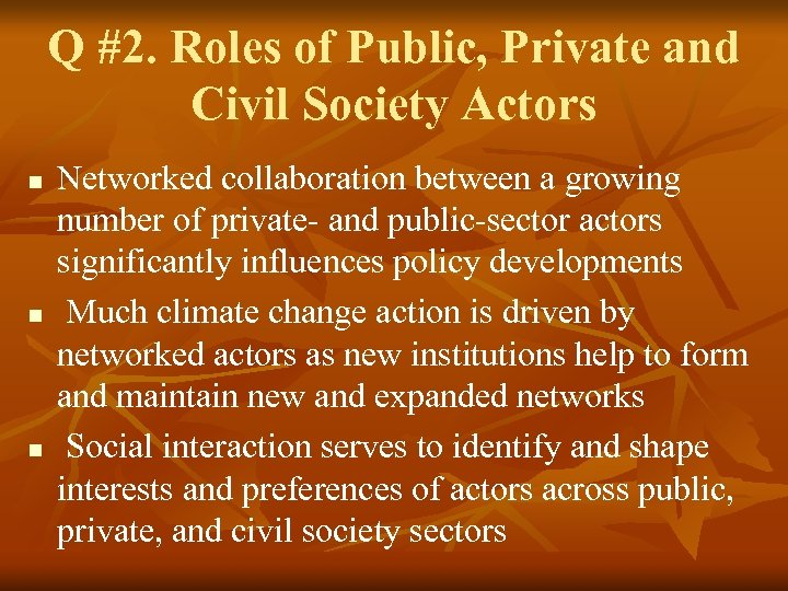 Q #2. Roles of Public, Private and Civil Society Actors n n n Networked