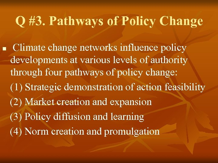 Q #3. Pathways of Policy Change n Climate change networks influence policy developments at