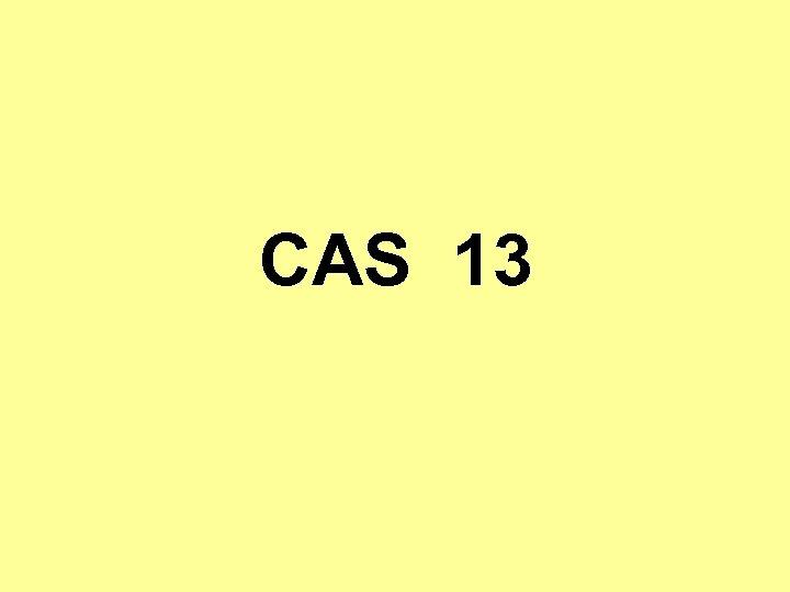 CAS 13