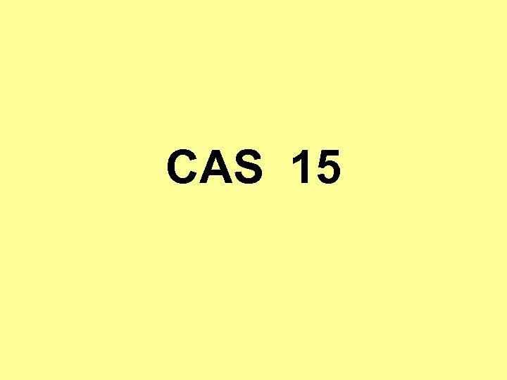 CAS 15