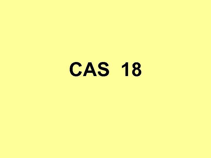 CAS 18